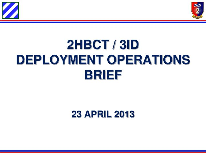 2hbct 3id deployment operations brief 23 april 2013 n.
