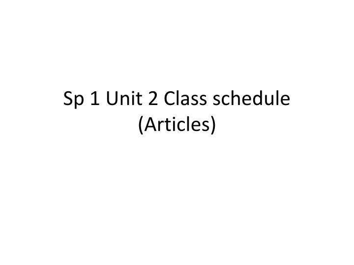 sp 1 unit 2 class schedule articles n.