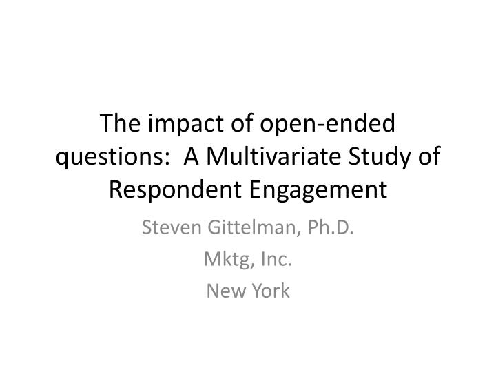 The impact of open ended questions a multivariate study of respondent engagement