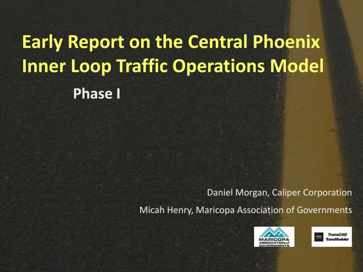 early report on the central phoenix inner loop traffic operations model n.