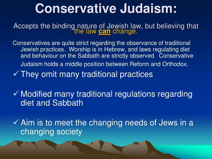 Conservative judaism accepts the binding nature of jewish law but believing that the law can change