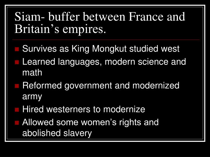 Siam- buffer between France and Britain's empires.