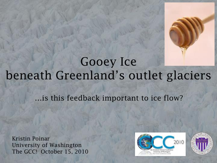 gooey ice beneath greenland s outlet glaciers n.