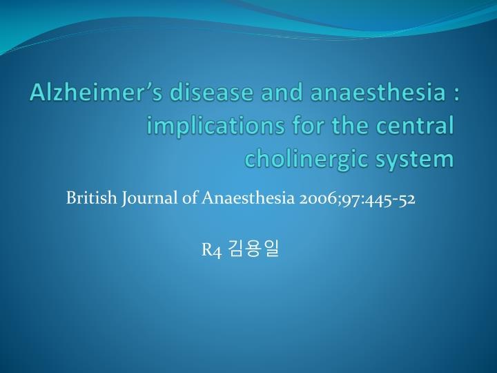 alzheimer s disease and anaesthesia implications for the central cholinergic system n.
