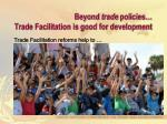beyond trade policies trade facilitation is good for development