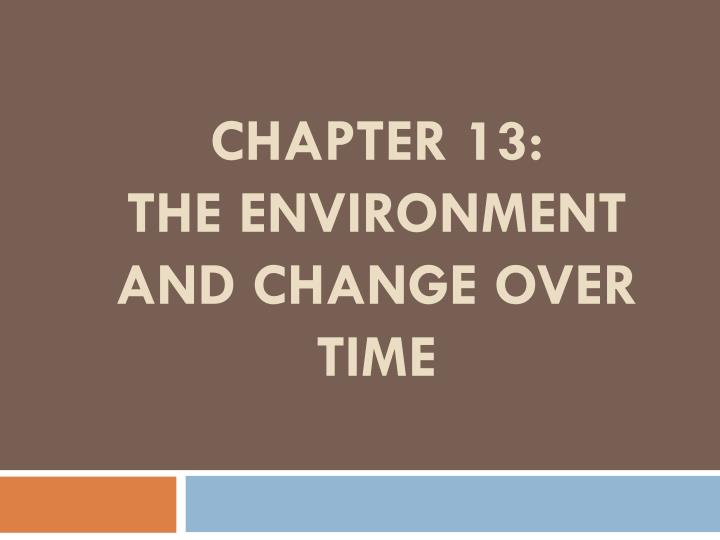 chapter 13 the environment and change over time n.