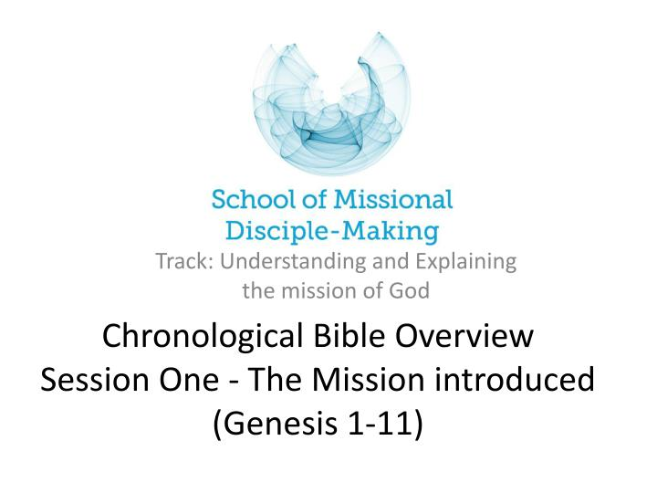 chronological bible overview session one the mission introduced genesis 1 11 n.
