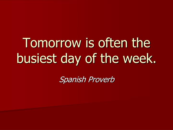 Tomorrow is often the busiest day of the week.