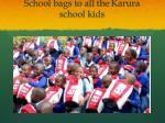 school bags to all the karura school kids