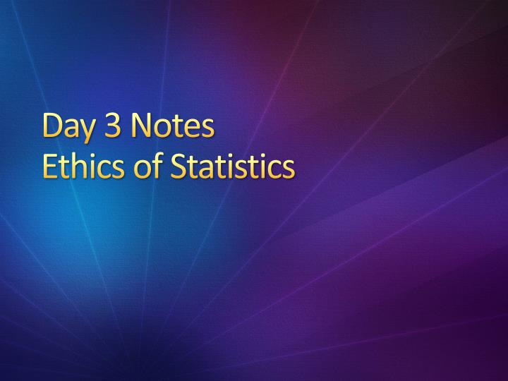 day 3 notes ethics of statistics n.
