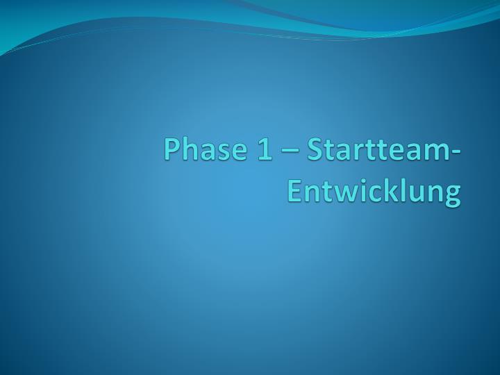 Phase 1 – Startteam-Entwicklung