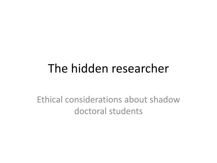 the hidden researcher n.