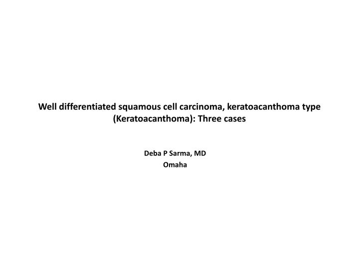 well differentiated squamous cell carcinoma keratoacanthoma type keratoacanthoma three cases n.