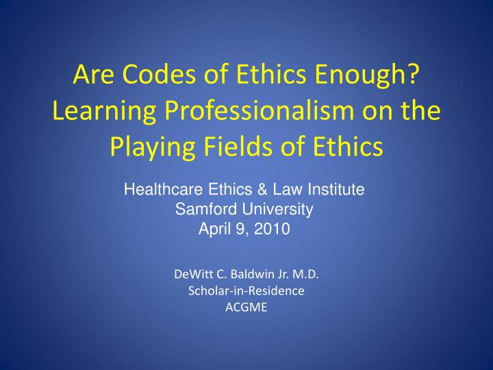 are codes of ethics enough learning professionalism on the playing fields of ethics n.