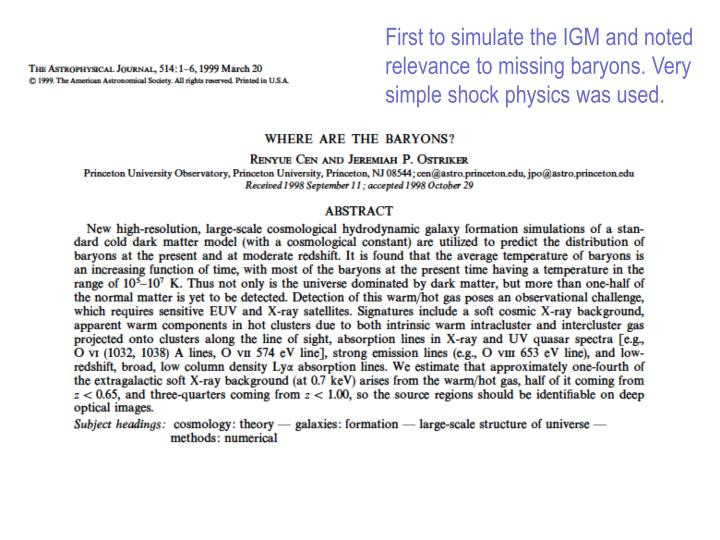 First to simulate the IGM and noted relevance to missing baryons. Very simple shock physics was used.