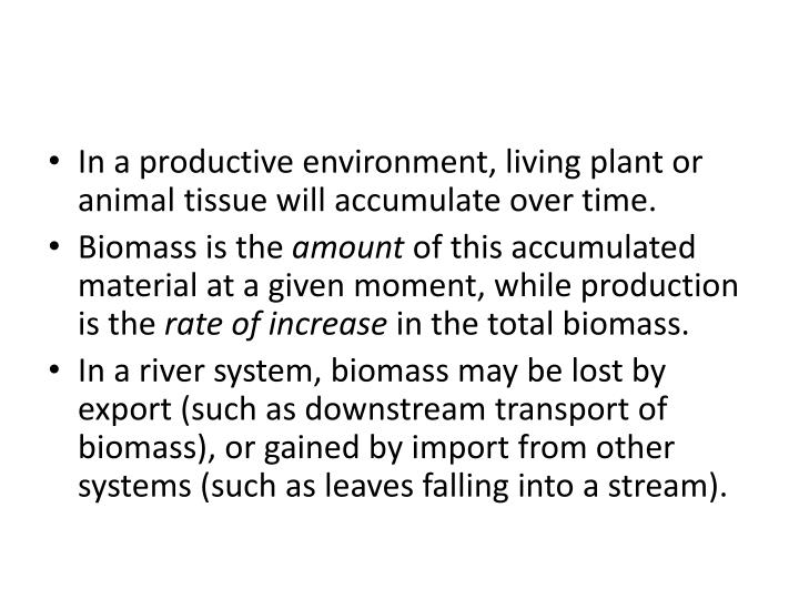 In a productive environment, living plant or animal tissue will accumulate over time.