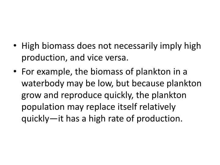 High biomass does not necessarily imply high production, and vice versa.