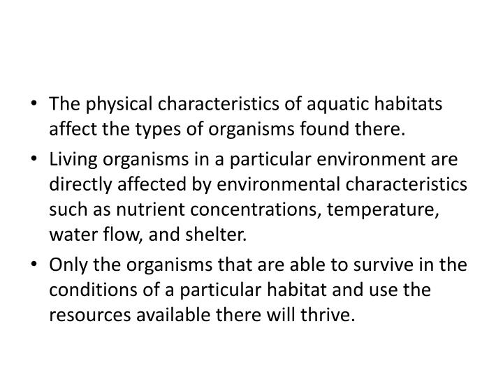 The physical characteristics of aquatic habitats affect the types of organisms found there.
