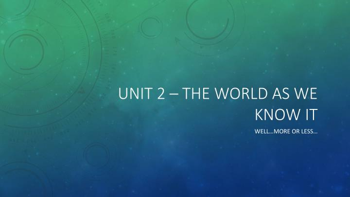 unit 2 the world as we know it n.