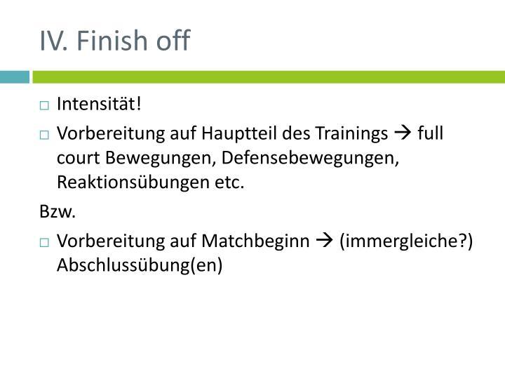 IV. Finish off