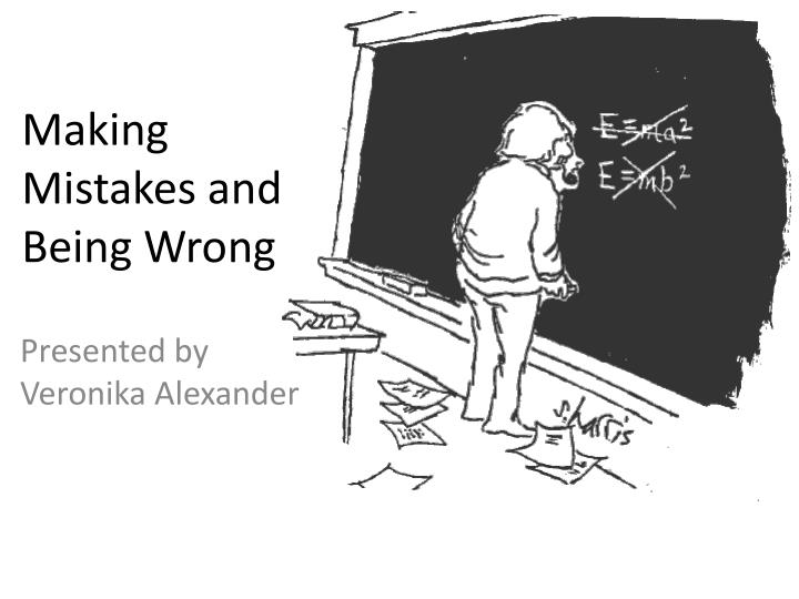 making mistakes and being wrong n.
