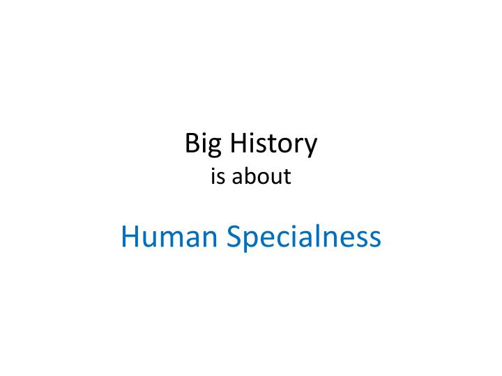 Big history is about