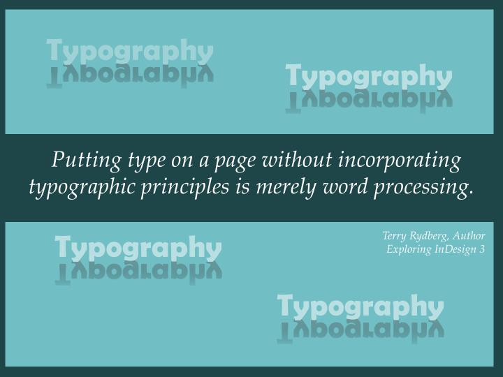 putting type on a page without incorporating typographic principles is merely word processing n.