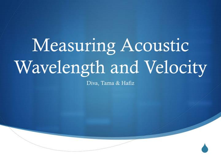 measuring acoustic wavelength and velocity n.