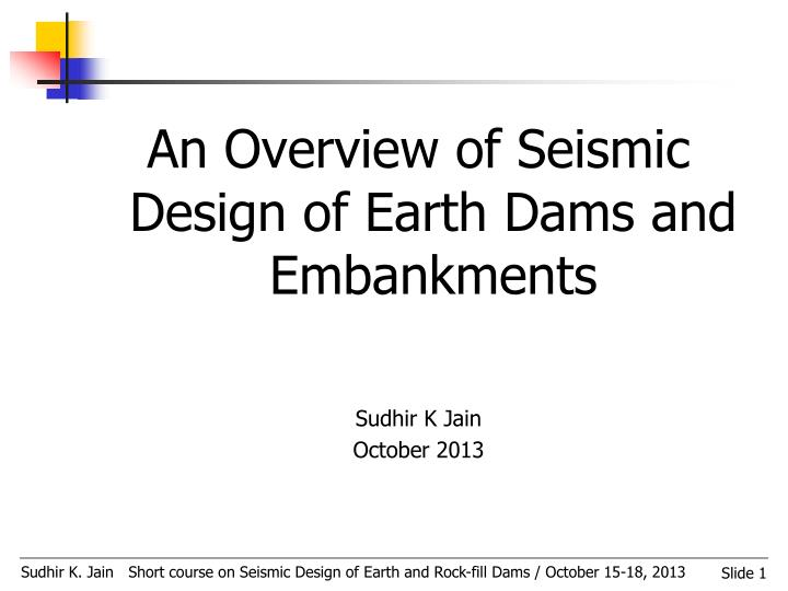 An Overview of Seismic Design of Earth Dams and Embankments
