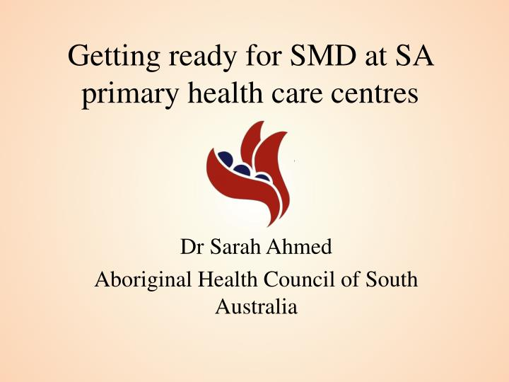 getting ready for smd at sa primary health care centres n.