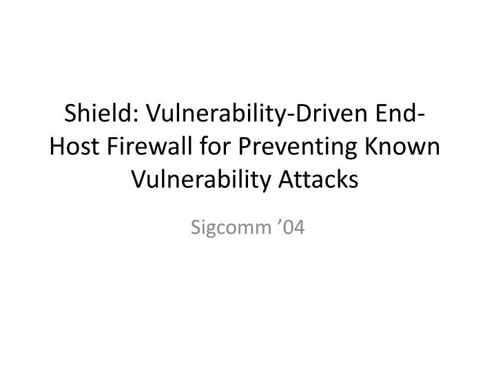 shield vulnerability driven end host firewall for preventing known vulnerability attacks n.