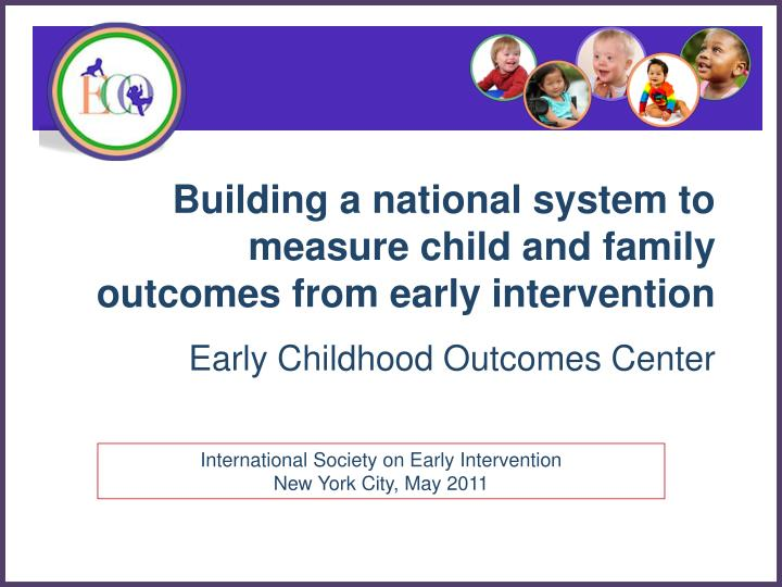 building a national system to measure child and family outcomes from early intervention n.