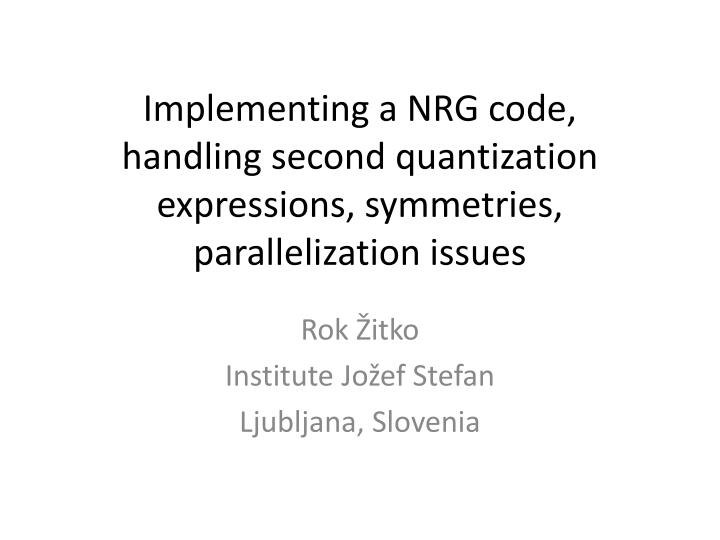 implementing a nrg code handling second quantization expressions symmetries parallelization issues n.