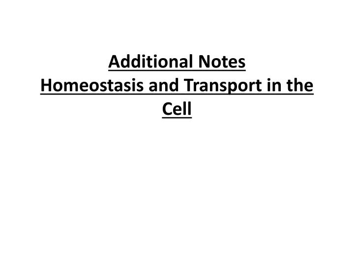 additional notes homeostasis and transport in the cell n.
