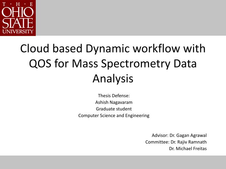 cloud based dynamic workflow with qos for mass spectrometry data analysis n.