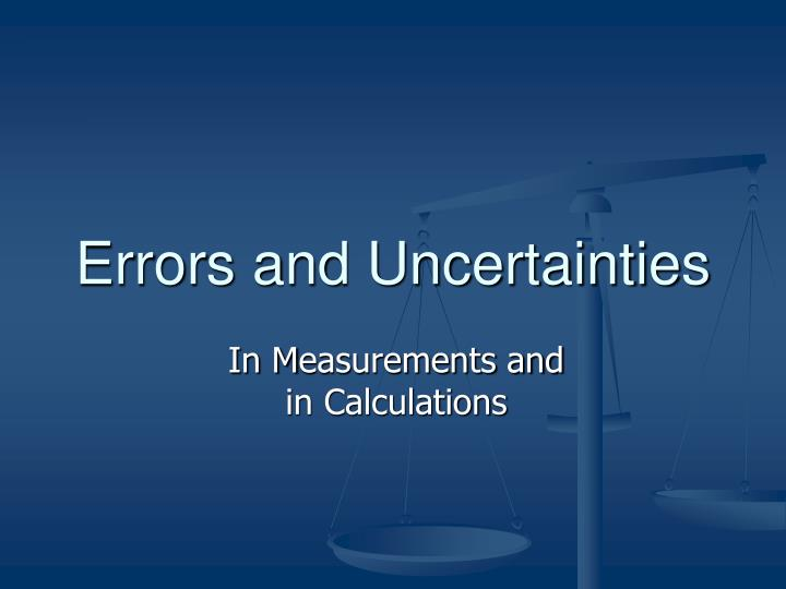 errors uncertainties and measurements essay If two (or more) measured quantities are multiplied or divided then their relative uncertainties are added example: rule 4: if a measurements index page.