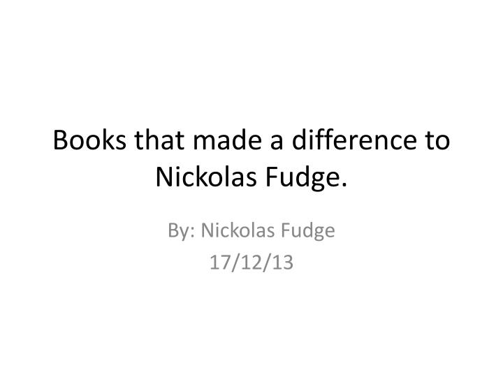 books that made a difference to nickolas fudge n.