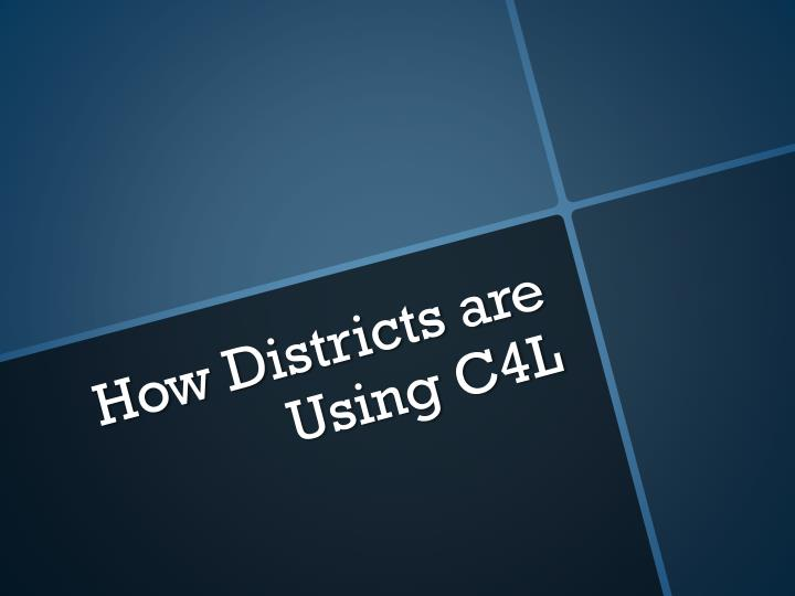 how districts are using c4l n.