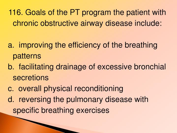 116. Goals of the PT program the patient with chronic obstructive airway disease include: