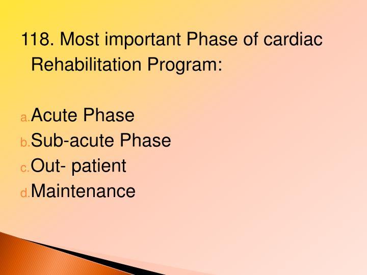 118. Most important Phase of cardiac Rehabilitation Program: