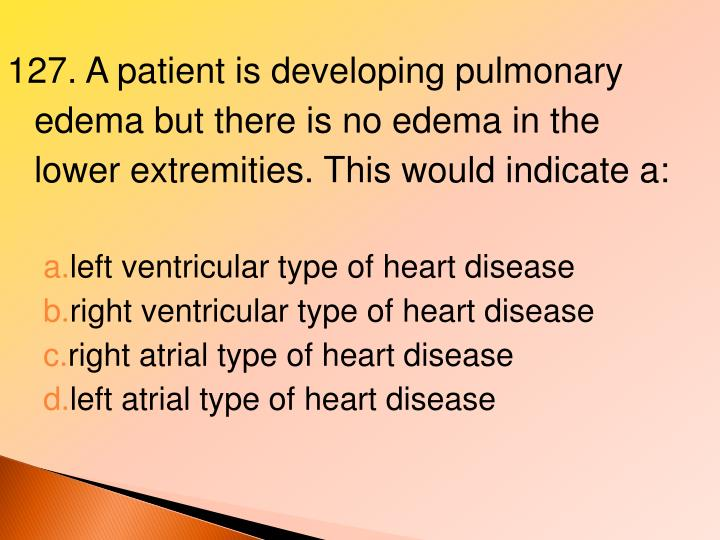 127. A patient is developing pulmonary edema but there is no edema in the lower extremities. This would indicate a: