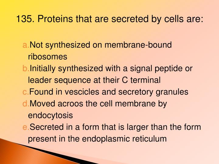 135. Proteins that are secreted by cells are: