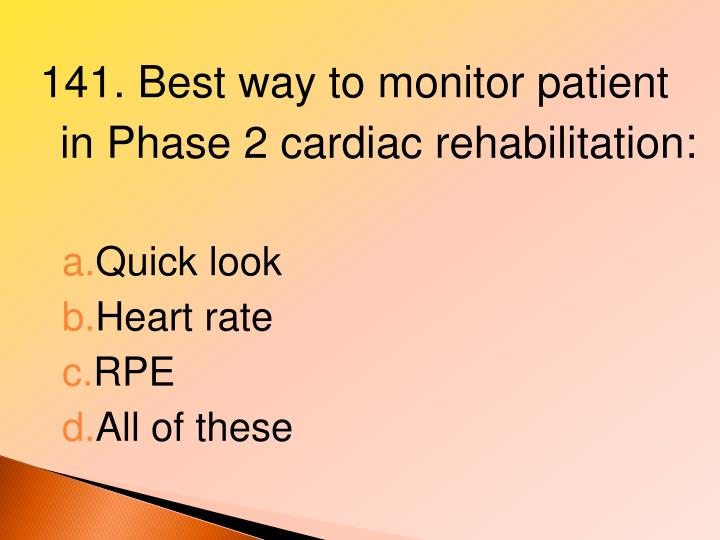 141. Best way to monitor patient in Phase 2 cardiac rehabilitation:
