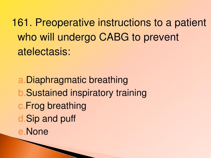 161. Preoperative instructions to a patient who will undergo CABG to prevent