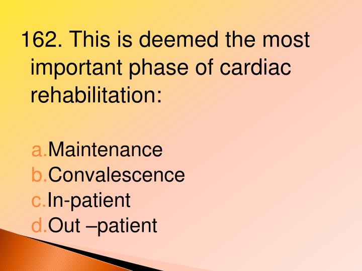 162. This is deemed the most important phase of cardiac rehabilitation: