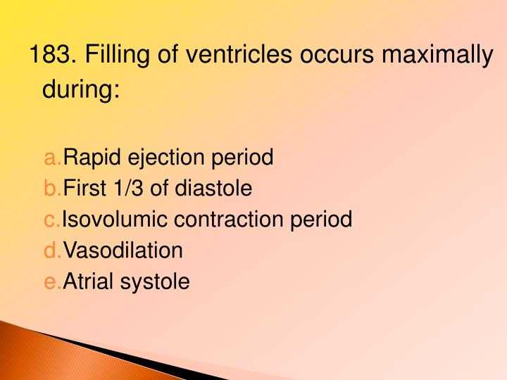 183. Filling of ventricles occurs maximally during: