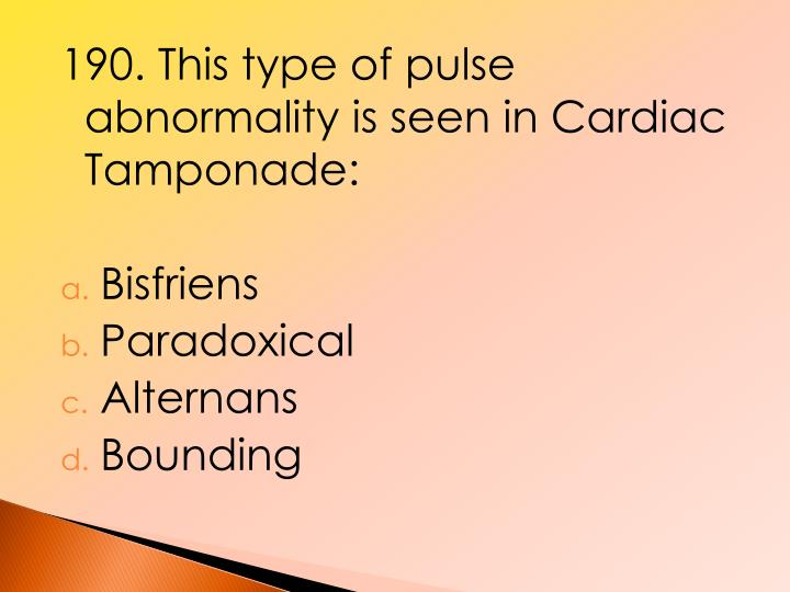 190. This type of pulse abnormality is seen in Cardiac