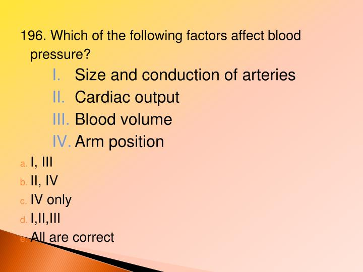 196. Which of the following factors affect blood pressure?