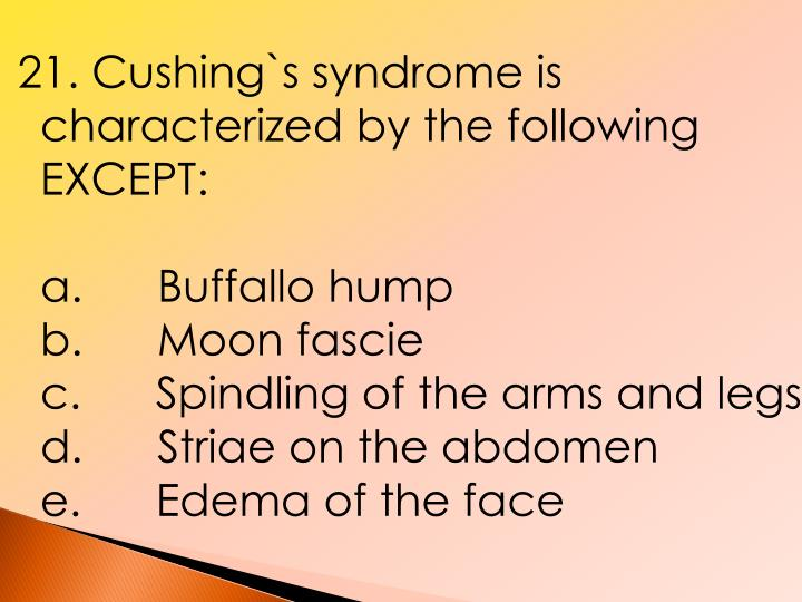 21. Cushing`s syndrome is characterized by the following EXCEPT: