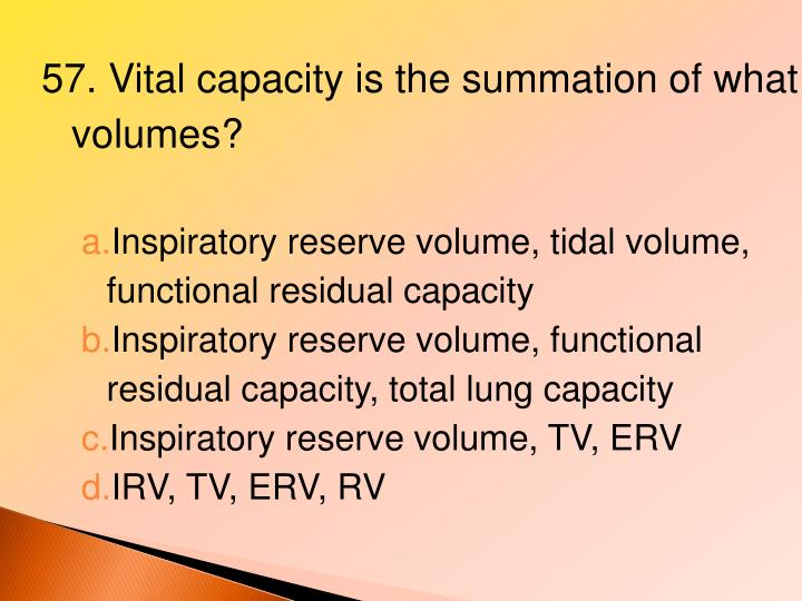 57. Vital capacity is the summation of what volumes?